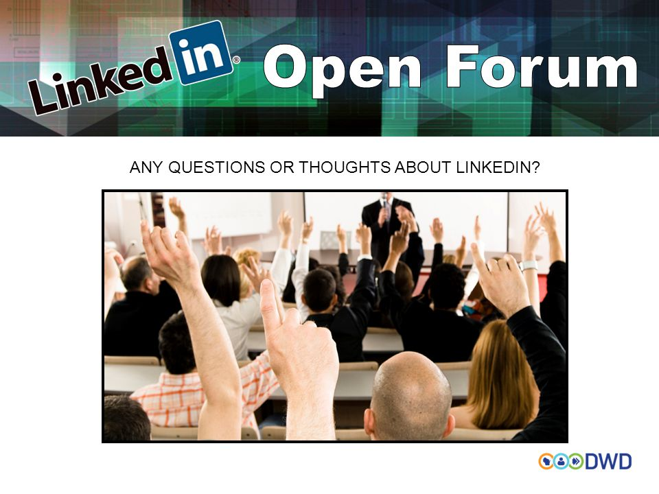 ANY QUESTIONS OR THOUGHTS ABOUT LINKEDIN?