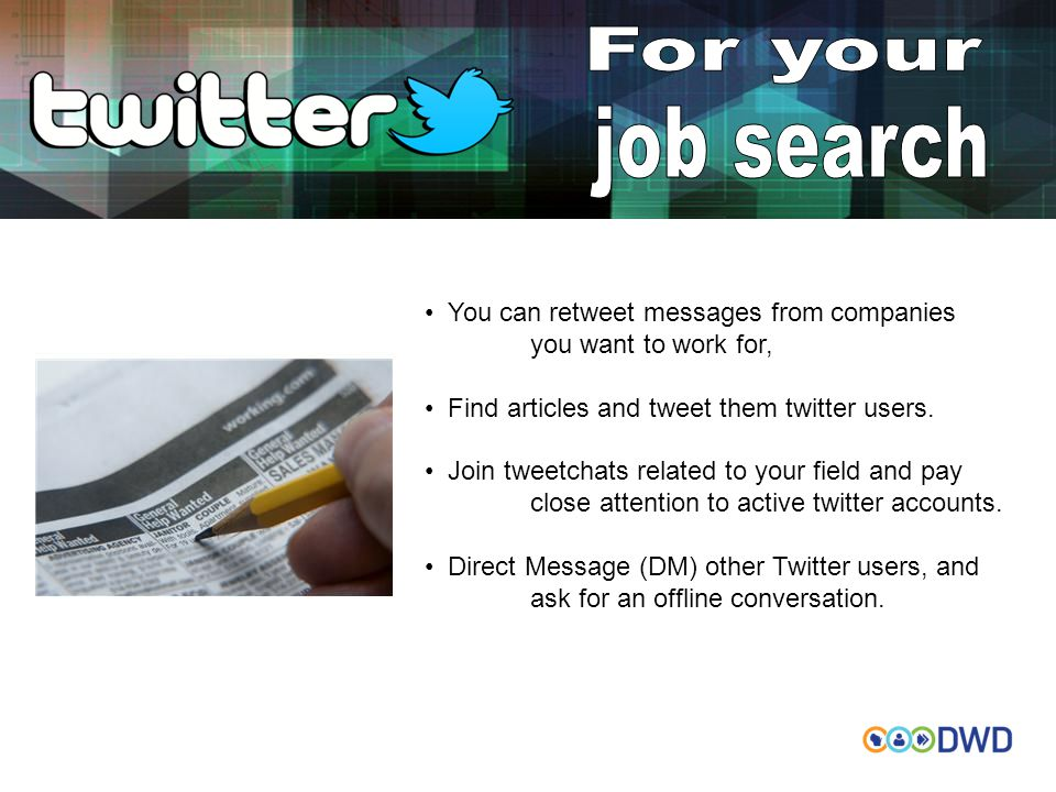 You can retweet messages from companies you want to work for, Find articles and tweet them twitter users. Join tweetchats related to your field and pa