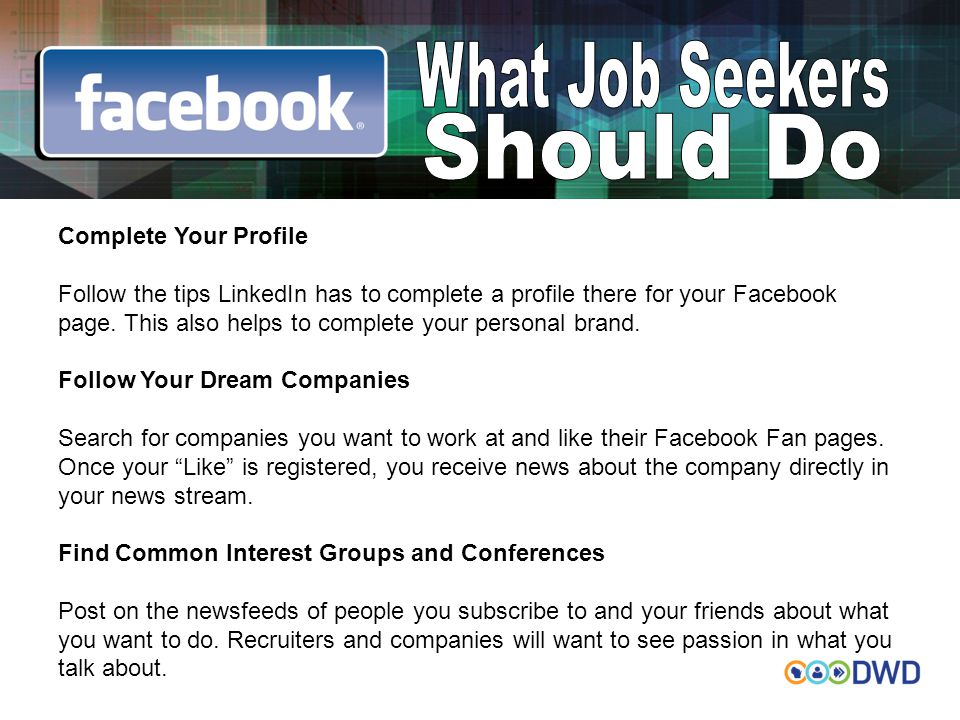 Complete Your Profile Follow the tips LinkedIn has to complete a profile there for your Facebook page.