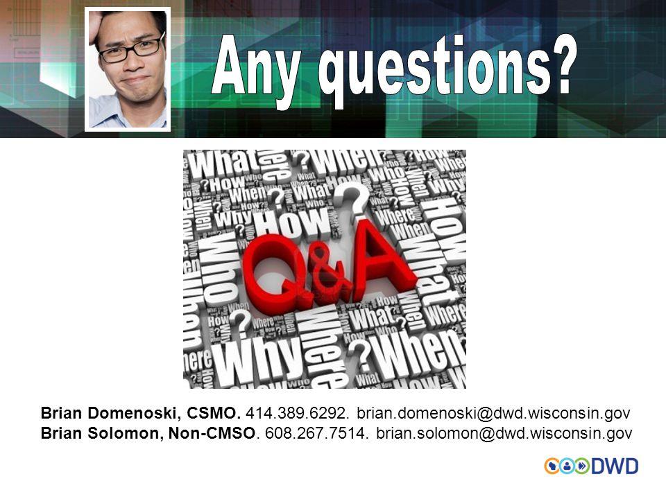 Brian Domenoski, CSMO. 414.389.6292. brian.domenoski@dwd.wisconsin.gov Brian Solomon, Non-CMSO.