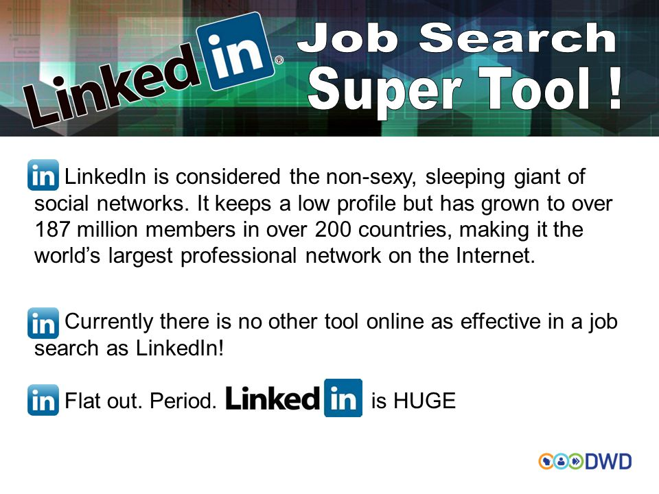 LinkedIn is considered the non-sexy, sleeping giant of social networks. It keeps a low profile but has grown to over 187 million members in over 200 c
