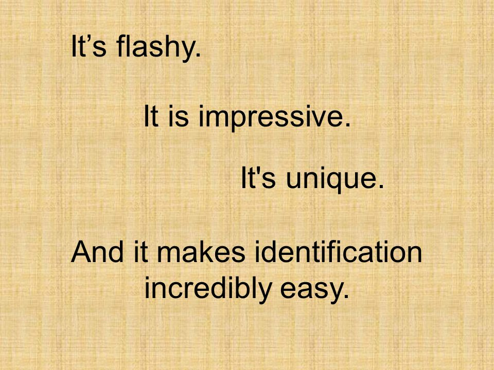 It is impressive. It s unique. And it makes identification incredibly easy. It's flashy.
