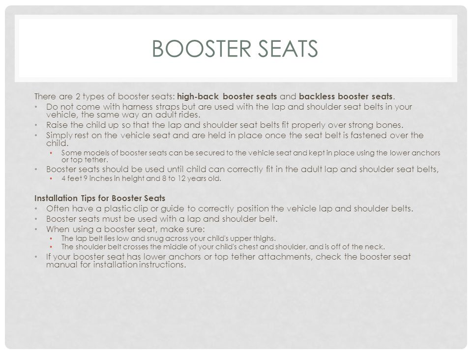 BOOSTER SEATS There are 2 types of booster seats: high-back booster seats and backless booster seats.