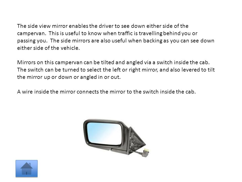 The side view mirror enables the driver to see down either side of the campervan.