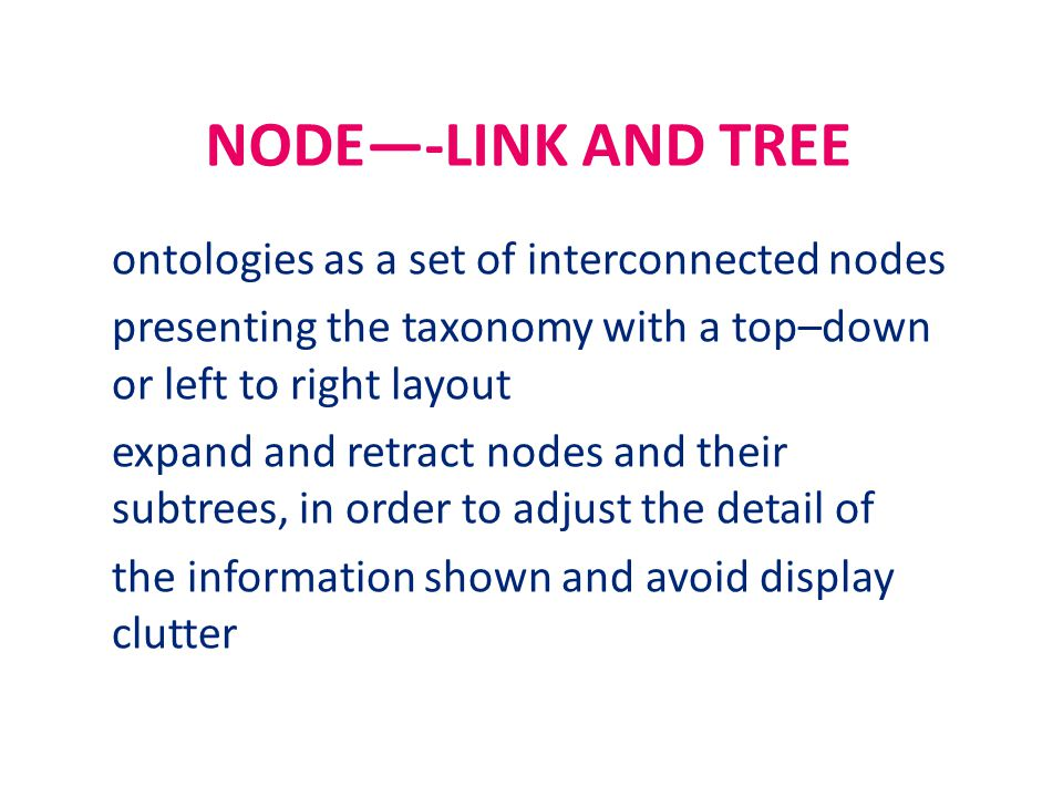 NODE—-LINK AND TREE ontologies as a set of interconnected nodes presenting the taxonomy with a top–down or left to right layout expand and retract nod