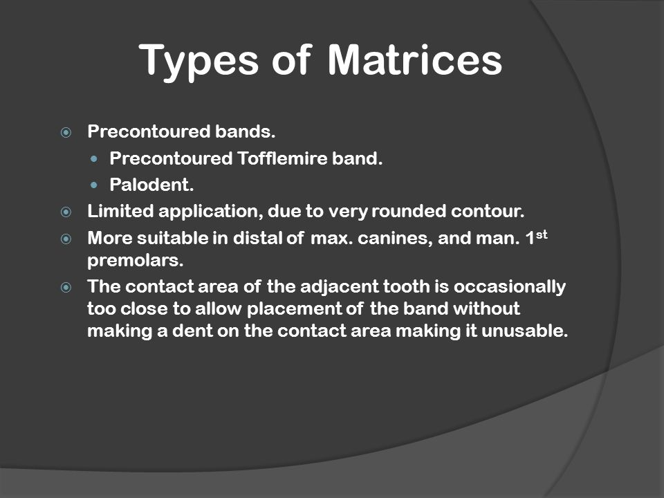 Types of Matrices  Precontoured bands.Precontoured Tofflemire band.