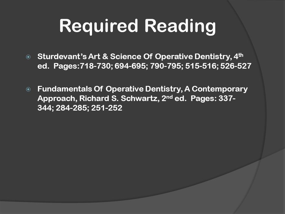 Required Reading  Sturdevant's Art & Science Of Operative Dentistry, 4 th ed.