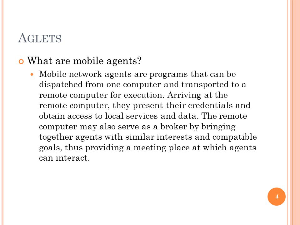 A GLETS What are mobile agents? Mobile network agents are programs that can be dispatched from one computer and transported to a remote computer for e