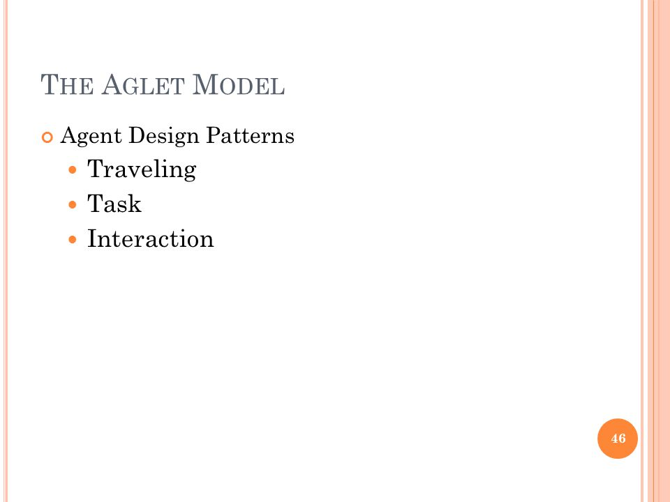 T HE A GLET M ODEL Agent Design Patterns Traveling Task Interaction 46