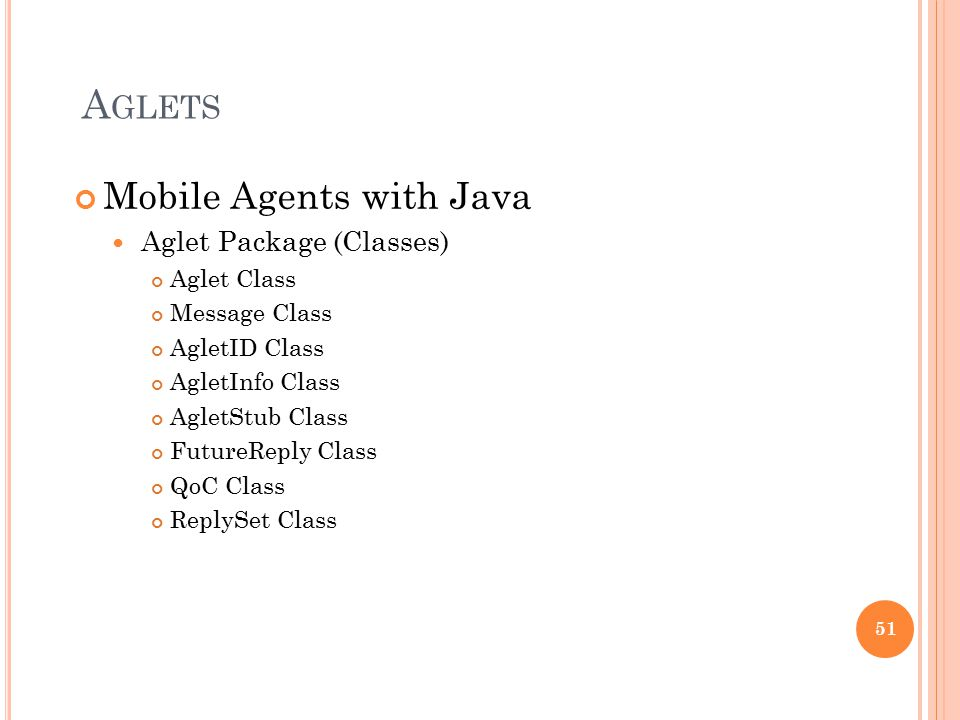 A GLETS Mobile Agents with Java Aglet Package (Classes) Aglet Class Message Class AgletID Class AgletInfo Class AgletStub Class FutureReply Class QoC