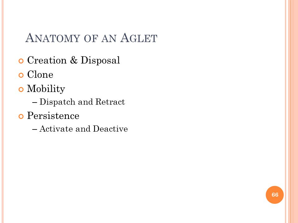A NATOMY OF AN A GLET Creation & Disposal Clone Mobility – Dispatch and Retract Persistence – Activate and Deactive 66