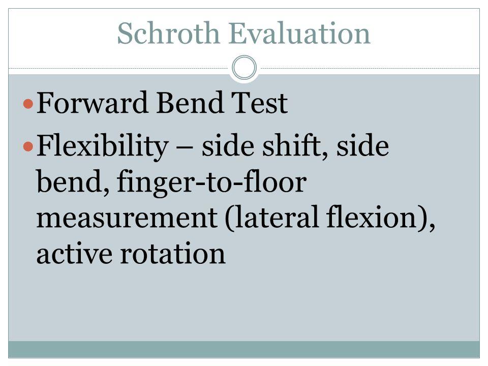 Schroth Evaluation Forward Bend Test Flexibility – side shift, side bend, finger-to-floor measurement (lateral flexion), active rotation