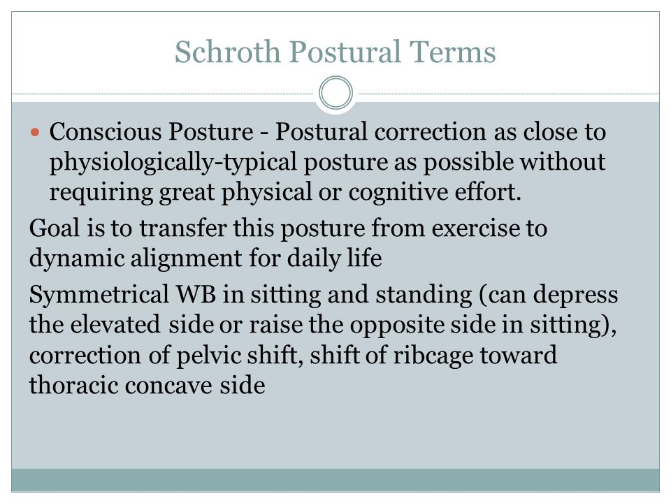 Schroth Postural Terms Conscious Posture - Postural correction as close to physiologically-typical posture as possible without requiring great physical or cognitive effort.