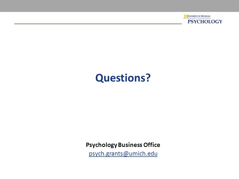 Questions Psychology Business Office psych.grants@umich.edu