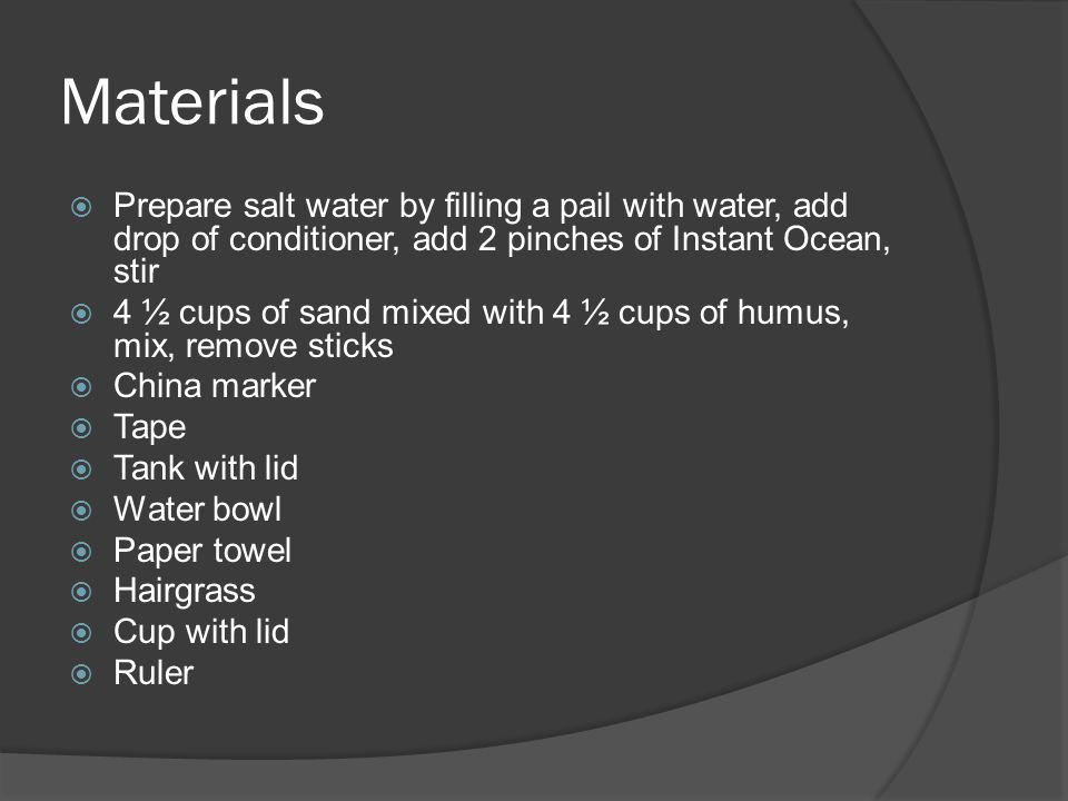 Materials  Prepare salt water by filling a pail with water, add drop of conditioner, add 2 pinches of Instant Ocean, stir  4 ½ cups of sand mixed wi
