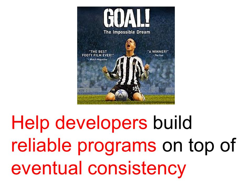 Help developers build reliable programs on top of eventual consistency