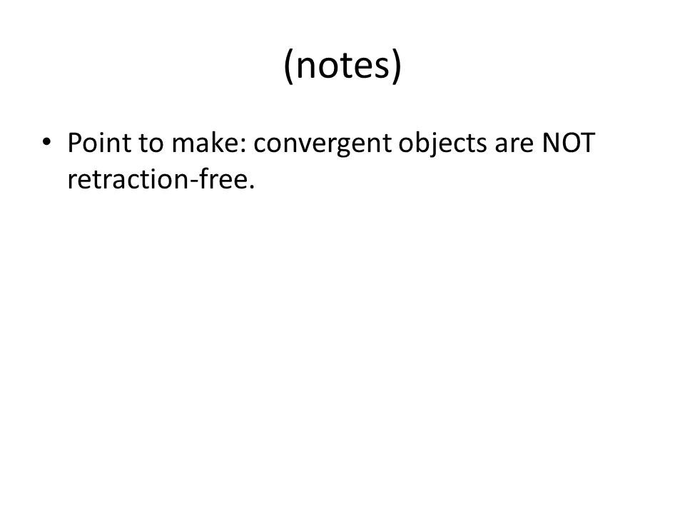 (notes) Point to make: convergent objects are NOT retraction-free.