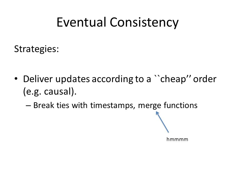 Eventual Consistency Strategies: Deliver updates according to a ``cheap'' order (e.g.
