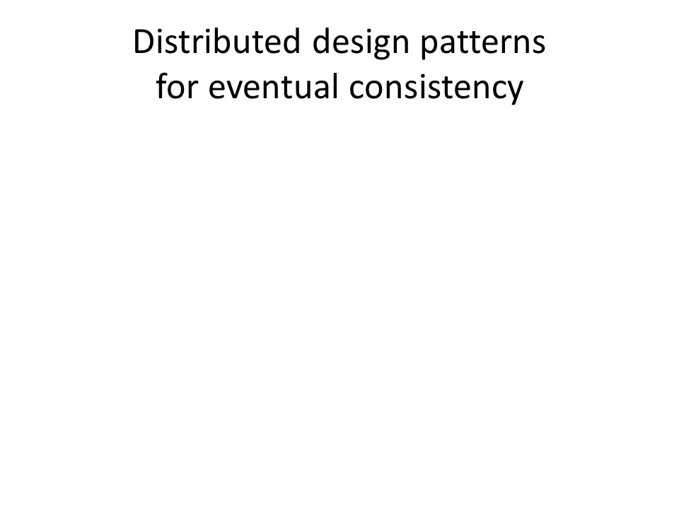 Distributed design patterns for eventual consistency