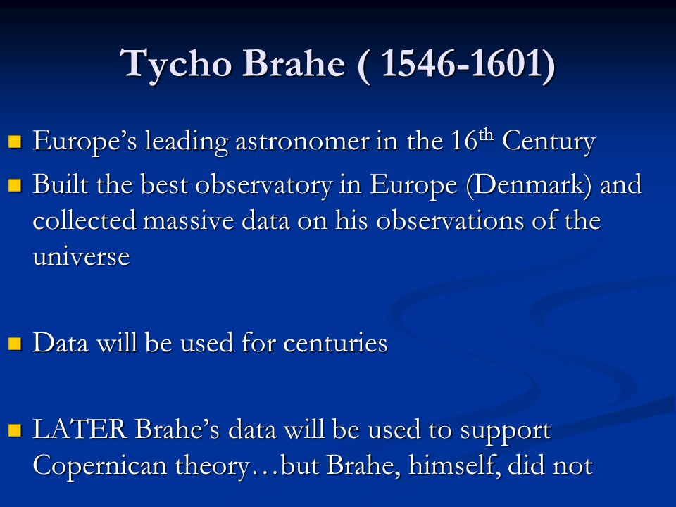 Tycho Brahe ( 1546-1601) Europe's leading astronomer in the 16 th Century Europe's leading astronomer in the 16 th Century Built the best observatory