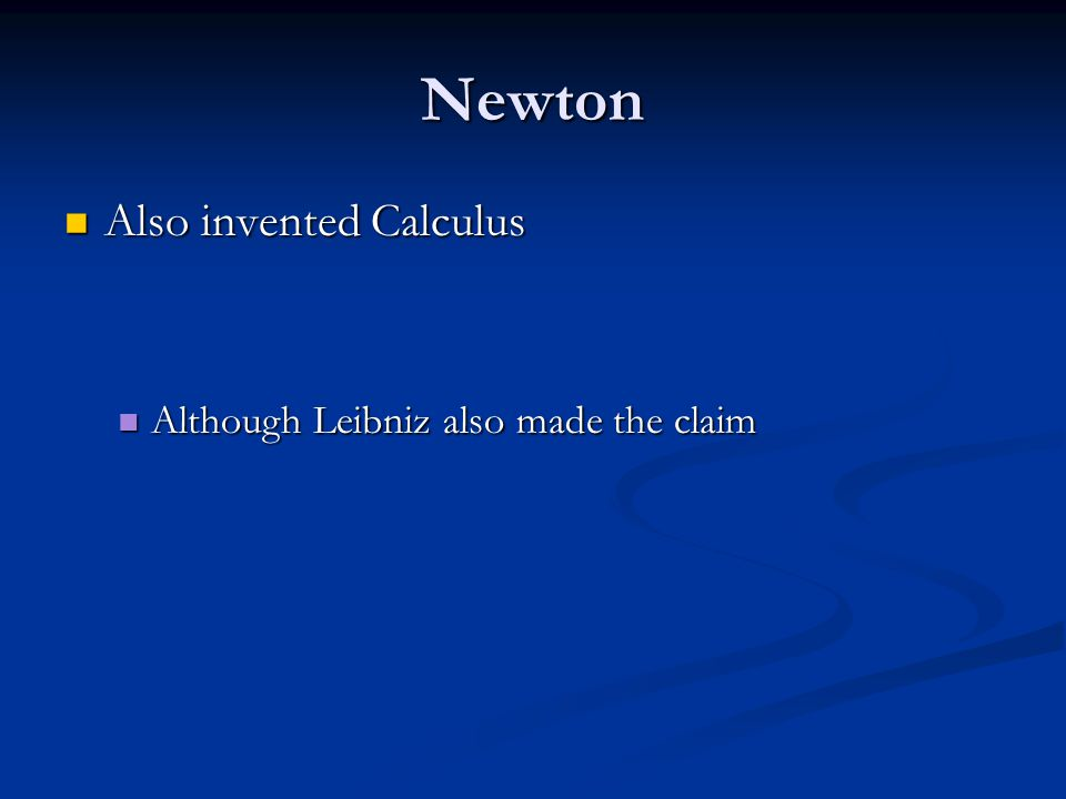 Newton Also invented Calculus Also invented Calculus Although Leibniz also made the claim Although Leibniz also made the claim