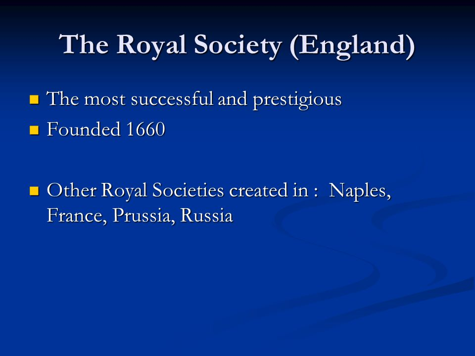 The Royal Society (England) The most successful and prestigious The most successful and prestigious Founded 1660 Founded 1660 Other Royal Societies cr
