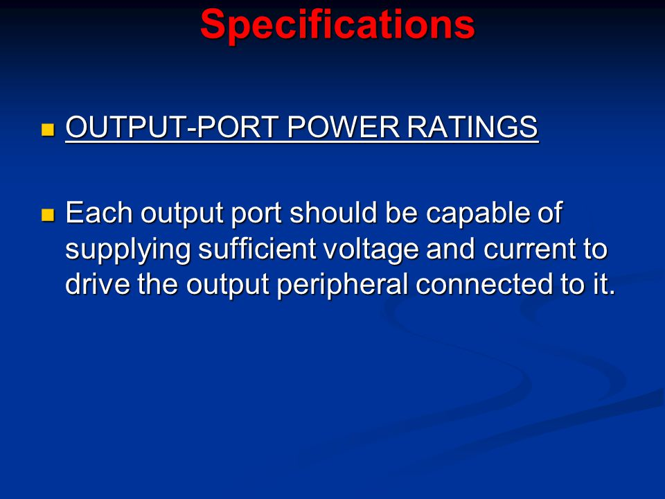 Specifications OUTPUT-PORT POWER RATINGS OUTPUT-PORT POWER RATINGS Each output port should be capable of supplying sufficient voltage and current to d