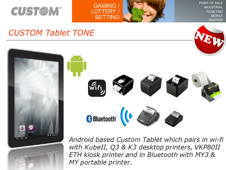 Android based Custom Tablet which pairs in wi-fi with KubeII, Q3 & K3 desktop printers, VKP80II ETH kiosk printer and in Bluetooth with MY3 & MY portable printer.