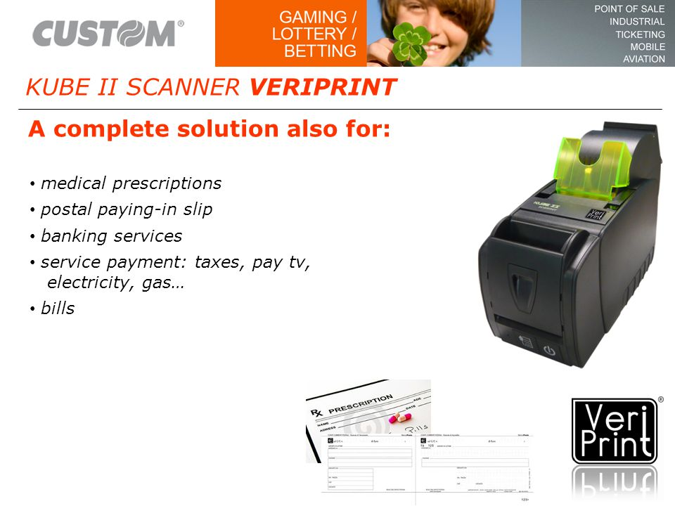 KUBE II SCANNER VERIPRINT medical prescriptions postal paying-in slip banking services service payment: taxes, pay tv, electricity, gas… bills A complete solution also for: