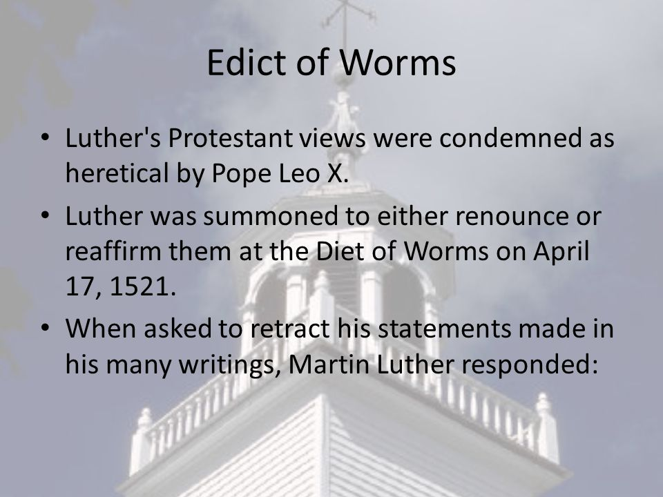 Edict of Worms Luther s Protestant views were condemned as heretical by Pope Leo X.