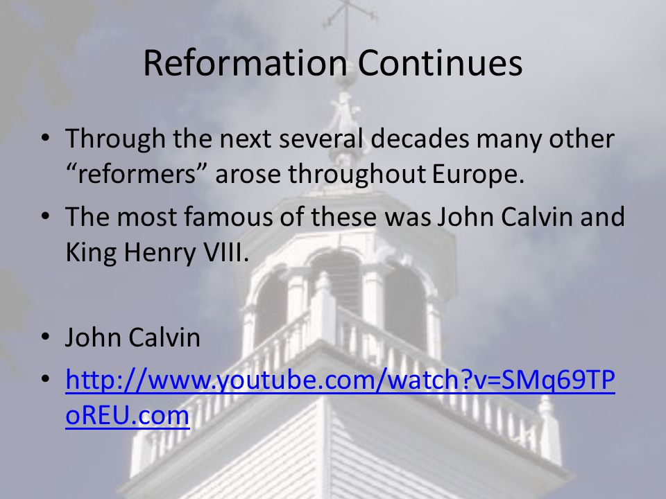 Reformation Continues Through the next several decades many other reformers arose throughout Europe.