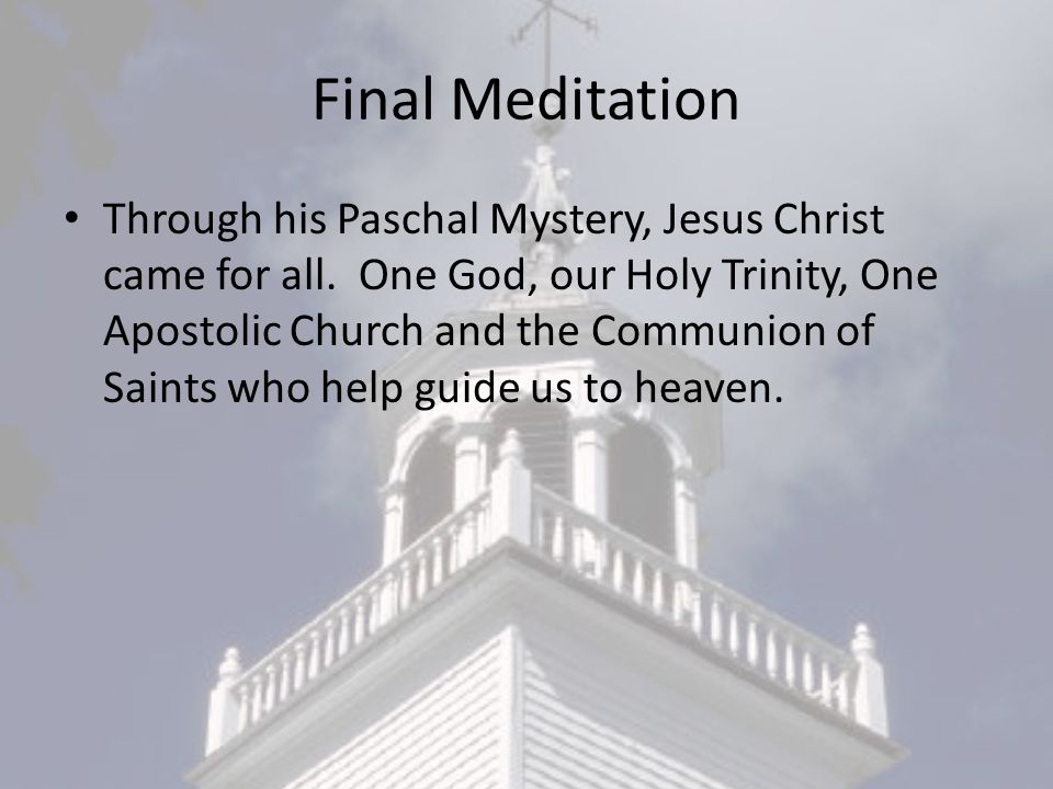 Final Meditation Through his Paschal Mystery, Jesus Christ came for all.