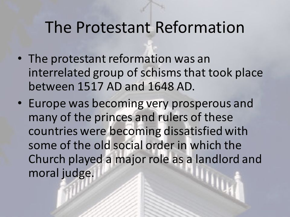 The Protestant Reformation The protestant reformation was an interrelated group of schisms that took place between 1517 AD and 1648 AD.
