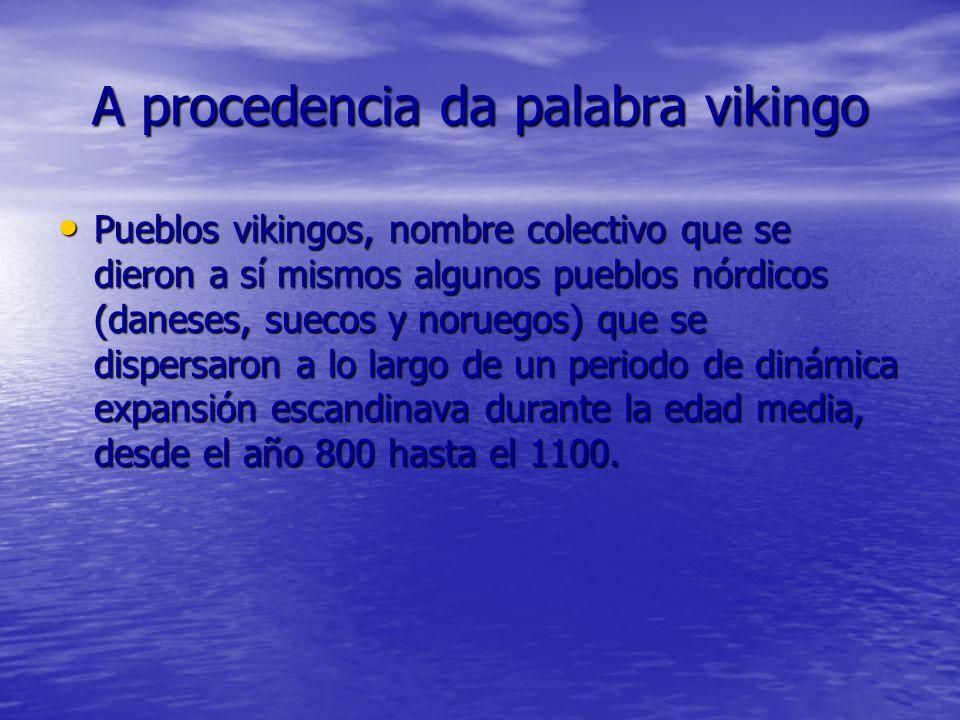 A procedencia da palabra vikingo Pueblos vikingos, nombre colectivo que se dieron a sí mismos algunos pueblos nórdicos (daneses, suecos y noruegos) qu