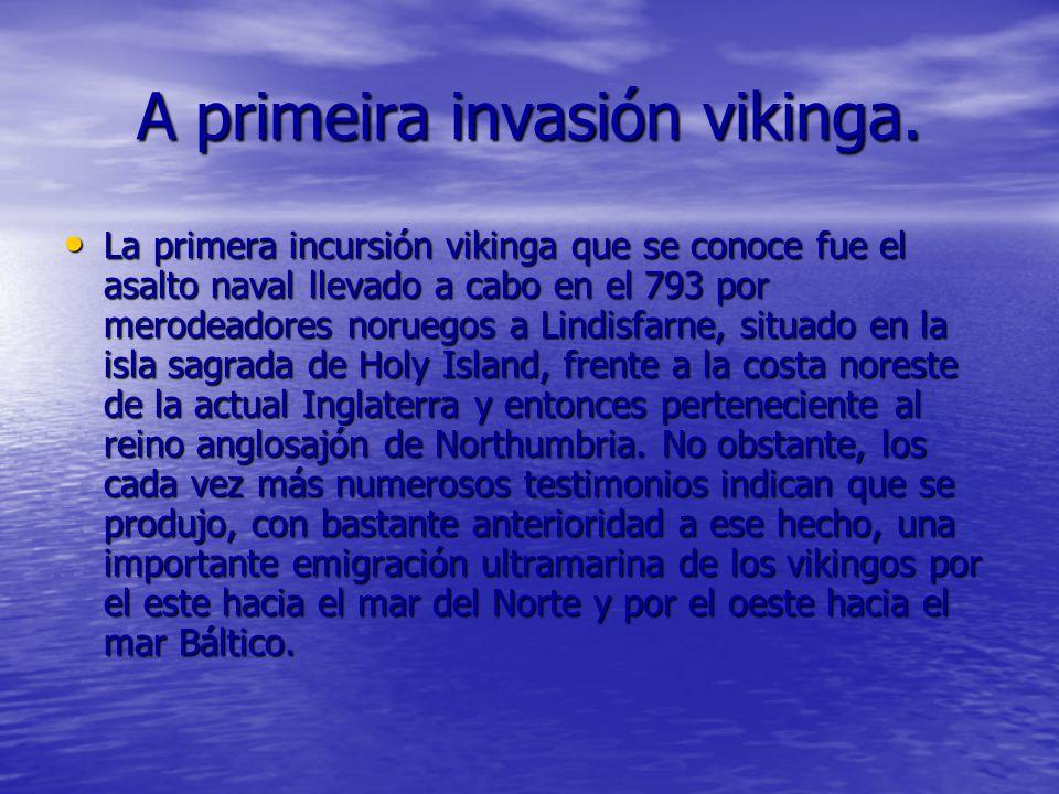 A primeira invasión vikinga. La primera incursión vikinga que se conoce fue el asalto naval llevado a cabo en el 793 por merodeadores noruegos a Lindi