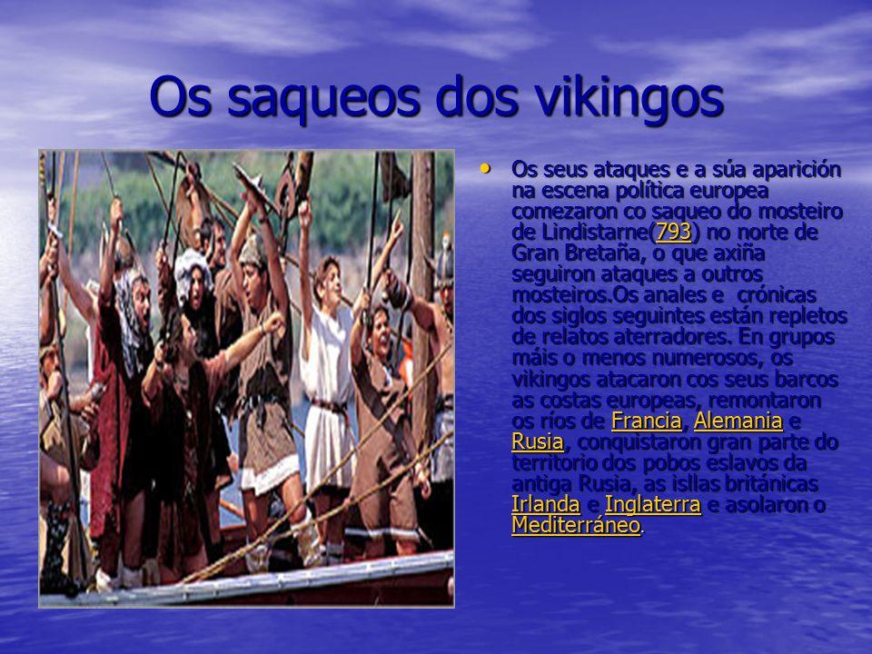 Os saqueos dos vikingos Os seus ataques e a súa aparición na escena política europea comezaron co saqueo do mosteiro de Lindistarne(793) no norte de G