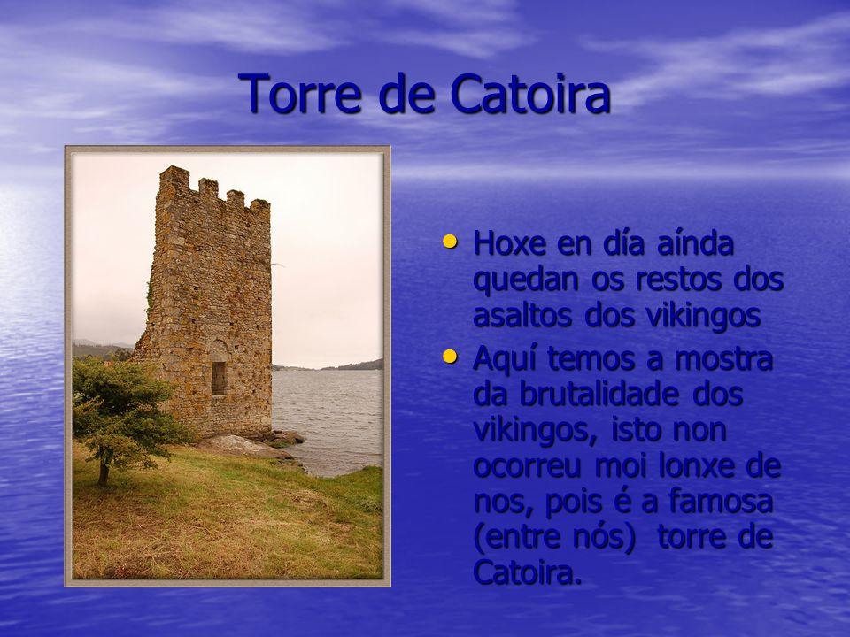 Torre de Catoira Hoxe en día aínda quedan os restos dos asaltos dos vikingos Hoxe en día aínda quedan os restos dos asaltos dos vikingos Aquí temos a