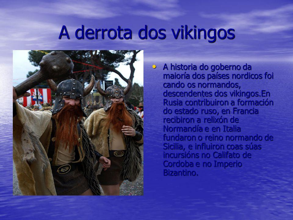 A derrota dos vikingos A historia do goberno da maioría dos países nordicos foi cando os normandos, descendentes dos vikingos.En Rusia contribuiron a