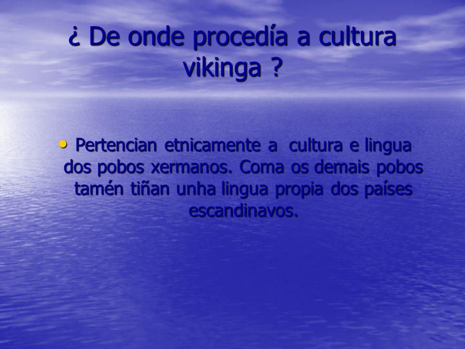 ¿ De onde procedía a cultura vikinga ? Pertencian etnicamente a cultura e lingua dos pobos xermanos. Coma os demais pobos tamén tiñan unha lingua prop
