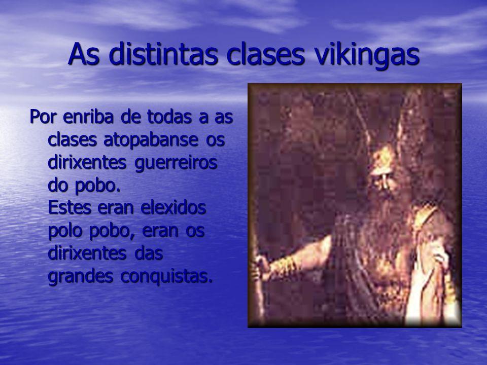 As distintas clases vikingas Por enriba de todas a as clases atopabanse os dirixentes guerreiros do pobo. Estes eran elexidos polo pobo, eran os dirix