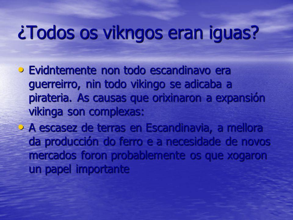 ¿Todos os vikngos eran iguas? Evidntemente non todo escandinavo era guerreirro, nin todo vikingo se adicaba a pirateria. As causas que orixinaron a ex