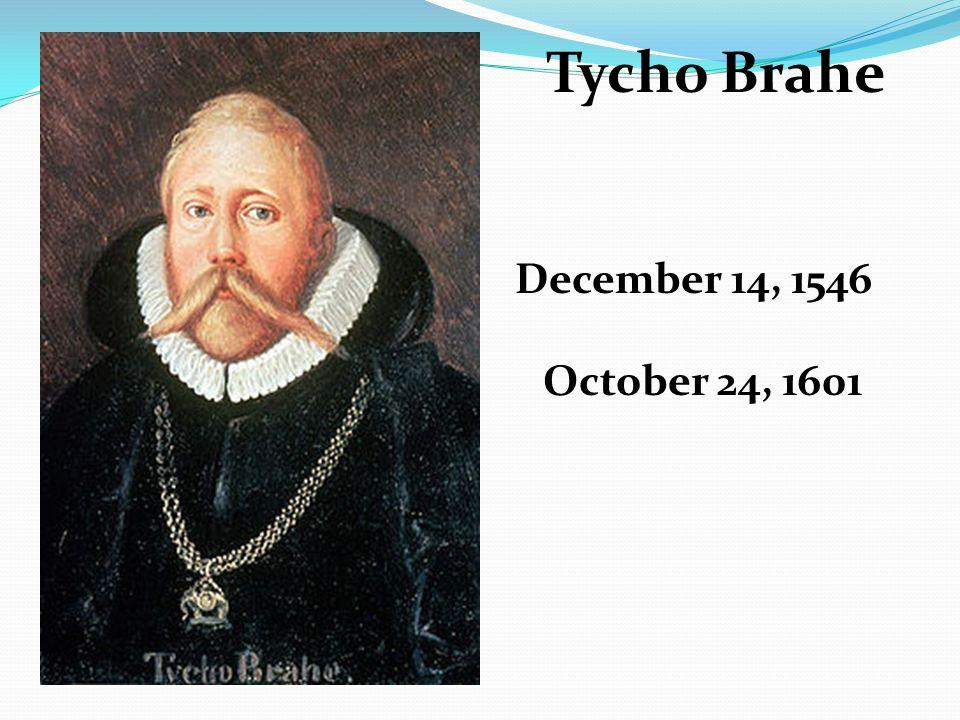 Tycho Brahe December 14, 1546 October 24, 1601
