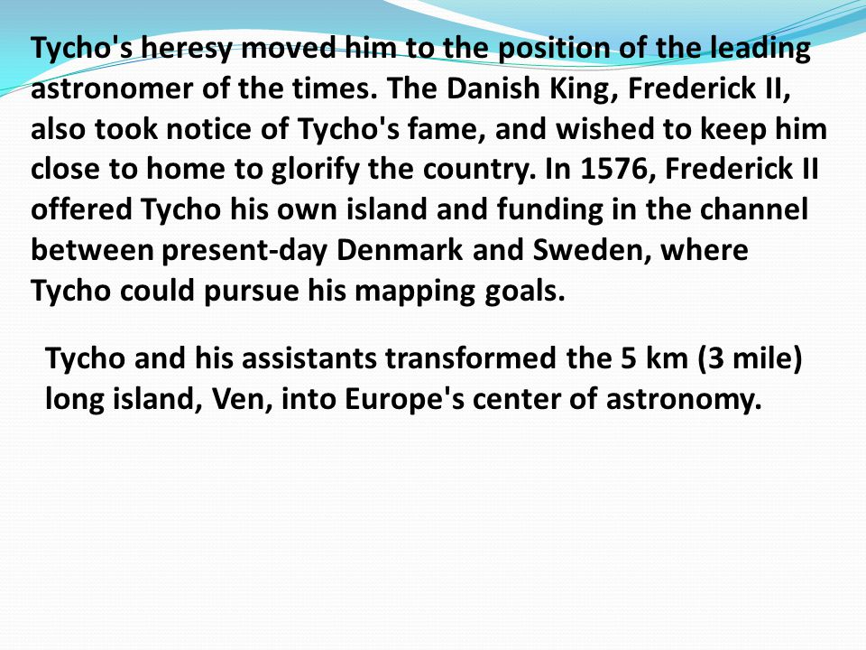 Tycho s heresy moved him to the position of the leading astronomer of the times.