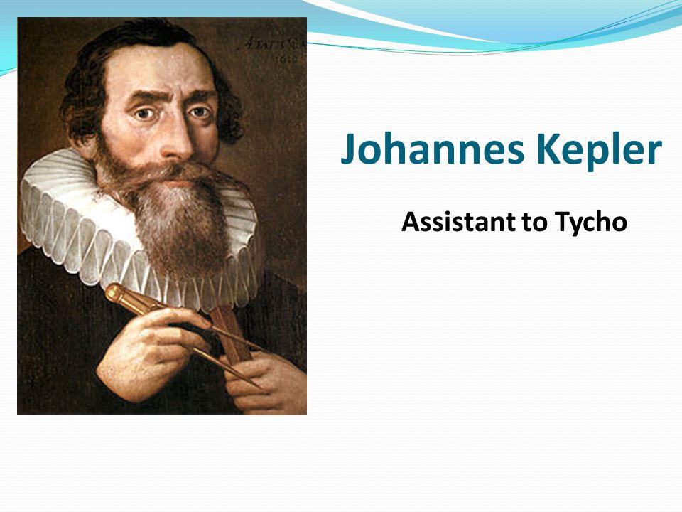 Johannes Kepler Assistant to Tycho