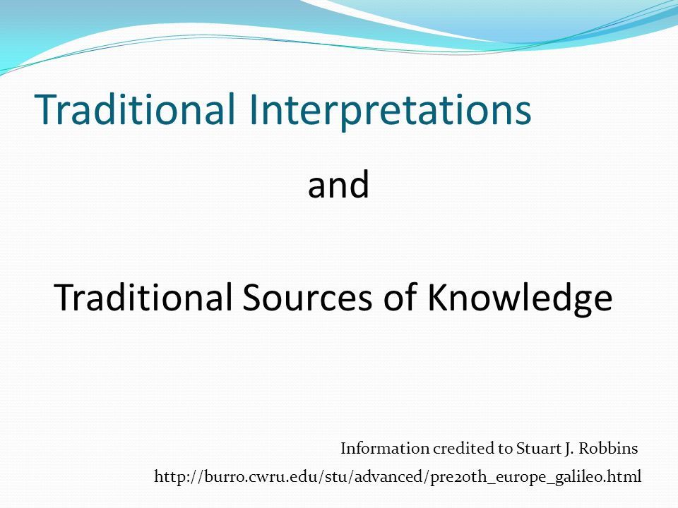 Traditional Interpretations and Traditional Sources of Knowledge Information credited to Stuart J.