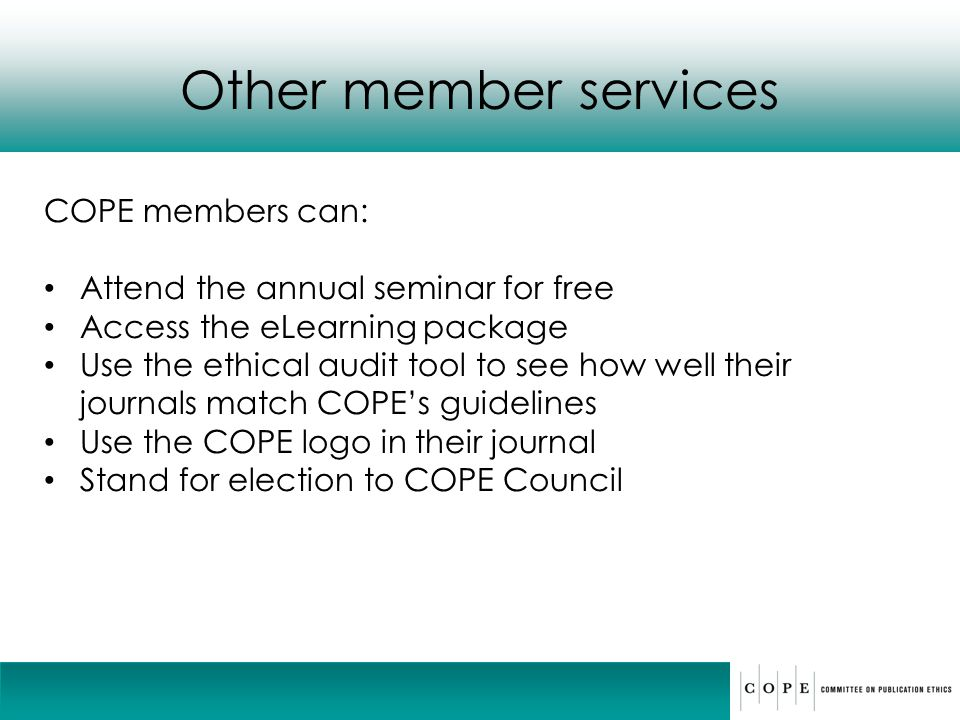 Other member services COPE members can: Attend the annual seminar for free Access the eLearning package Use the ethical audit tool to see how well the