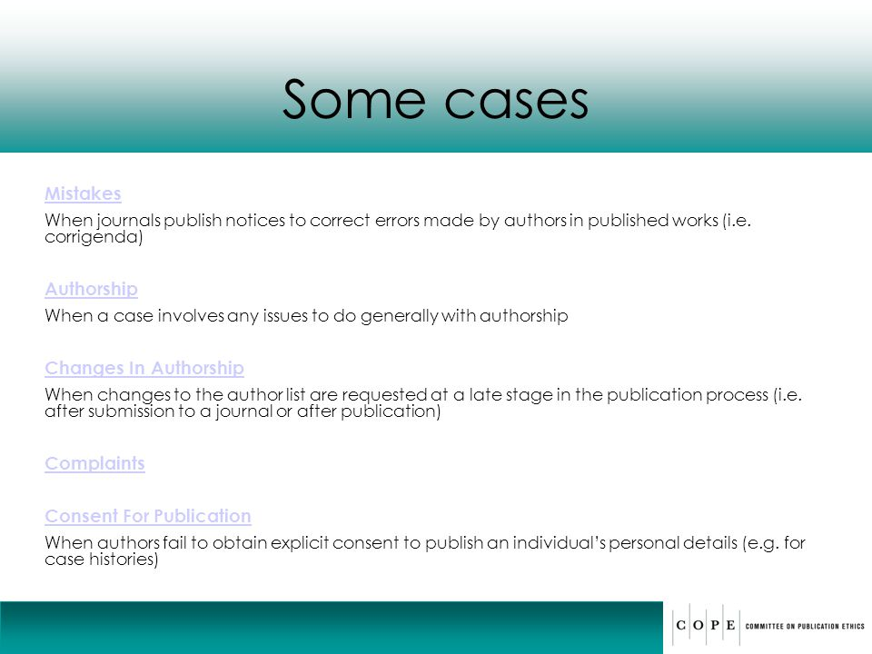 Some cases Mistakes When journals publish notices to correct errors made by authors in published works (i.e. corrigenda) Authorship When a case involv
