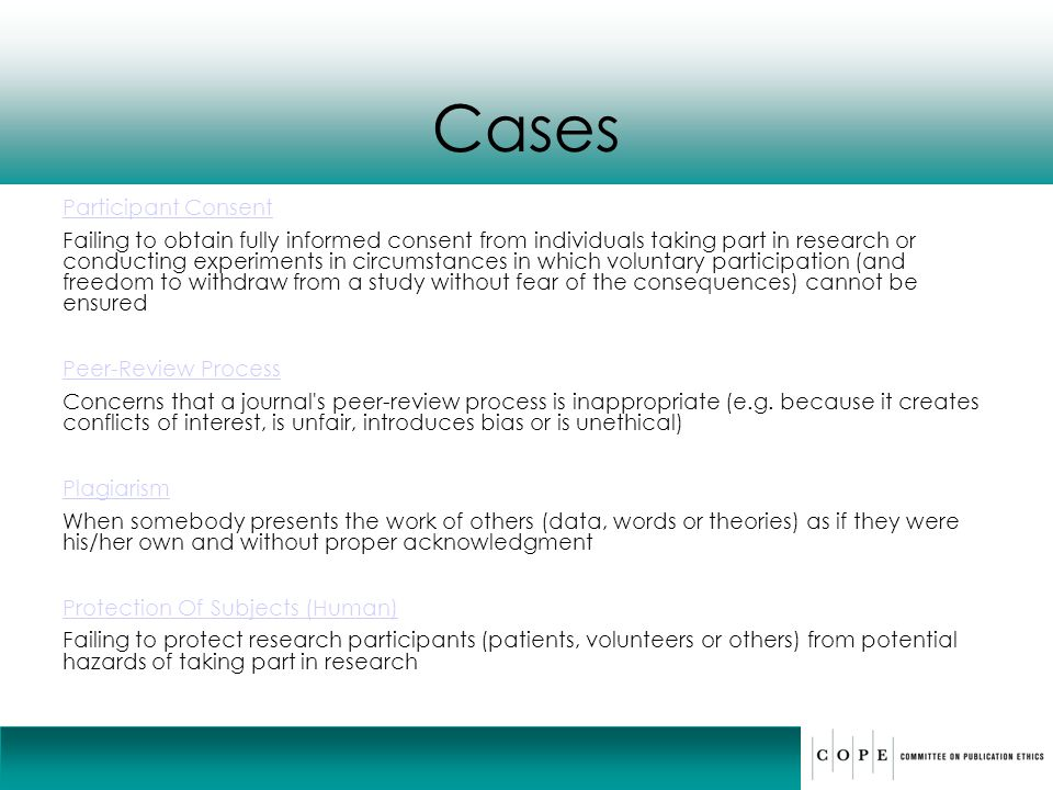 Cases Participant Consent Failing to obtain fully informed consent from individuals taking part in research or conducting experiments in circumstances