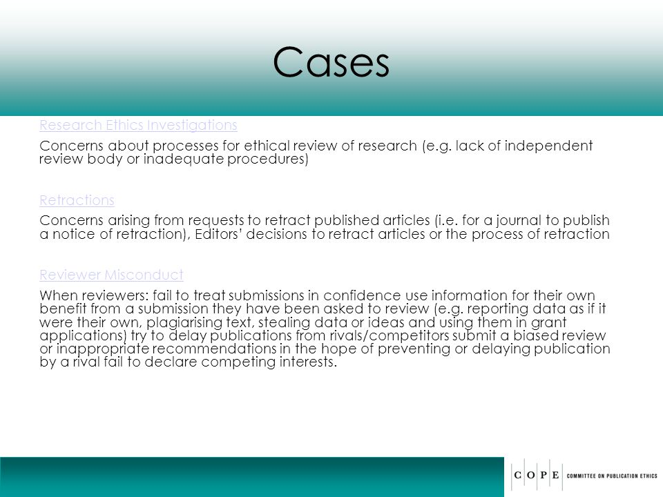 Cases Research Ethics Investigations Concerns about processes for ethical review of research (e.g. lack of independent review body or inadequate proce
