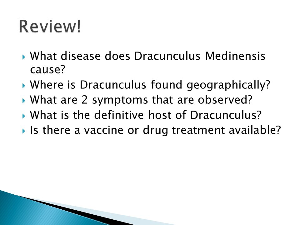  What disease does Dracunculus Medinensis cause.  Where is Dracunculus found geographically.